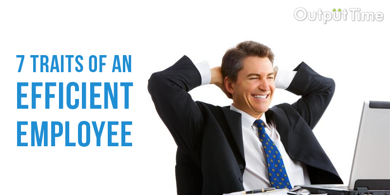 SEVEN TRAITS OF AN EFFICIENT EMPLOYEE