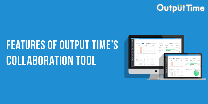 Features Of Output Time's Collaboration Tool
