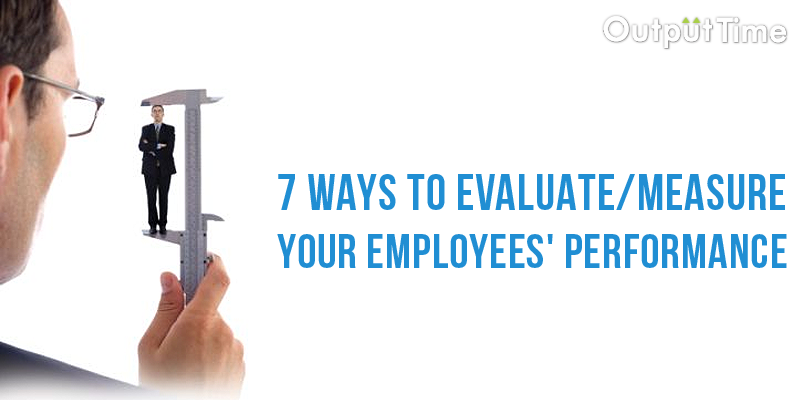 7 Ways To Evaluate/measure Your Employees' Performance